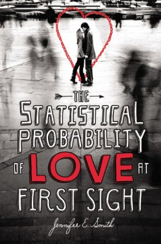"""""""The Statistical Probability of Love at First Sight"""" by Jennifer E. Smith book cover"""